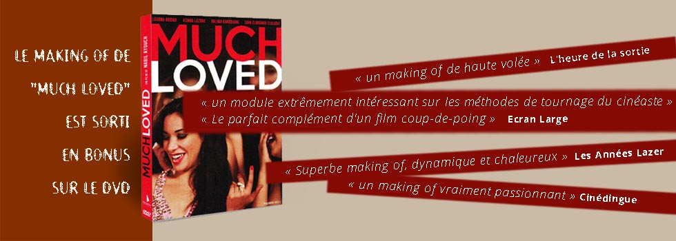 Le making of du film Much Loved de Nabil Ayouch avec Loubna Abidar est sorti sur DVD